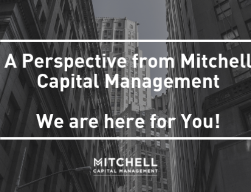 A Perspective from Mitchell Capital Management – We are Here for You!